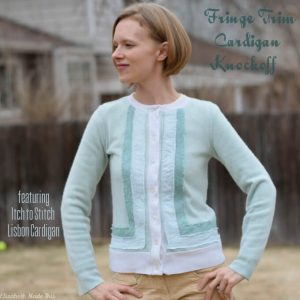 Fringe Trim Cardigan Knockoff with Itch to Stitch Lisbon