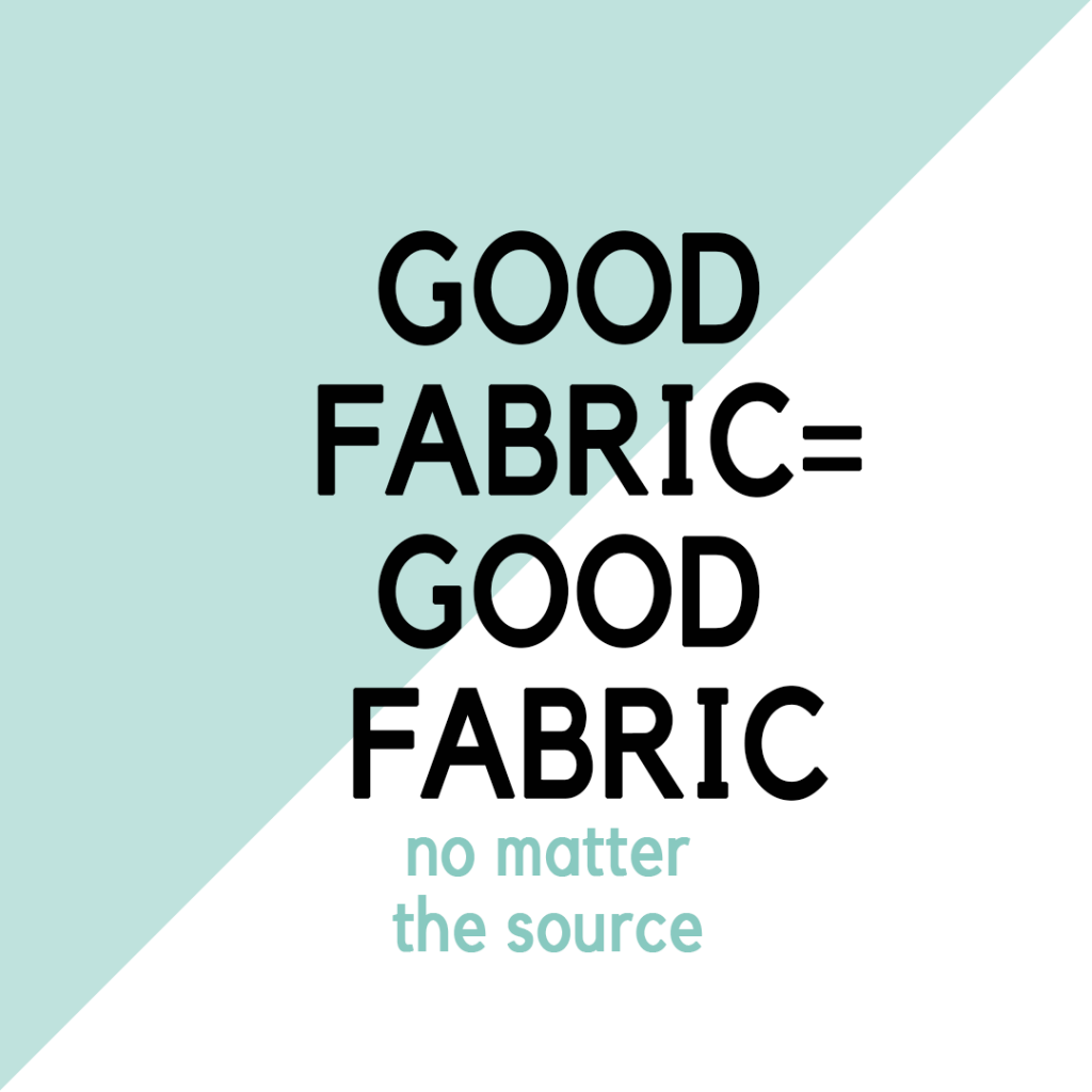 "graphic quote: ""Good fabric = good fabric no matter the source"""