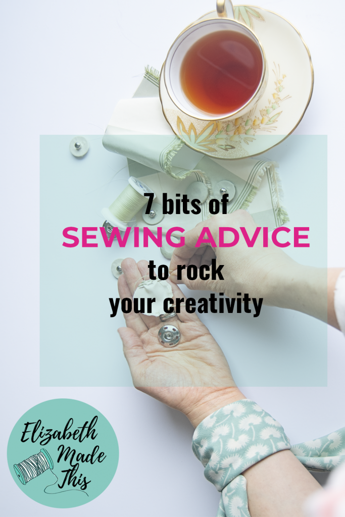 Pinterest image of 7 bits of sewing advice to rock your creativity