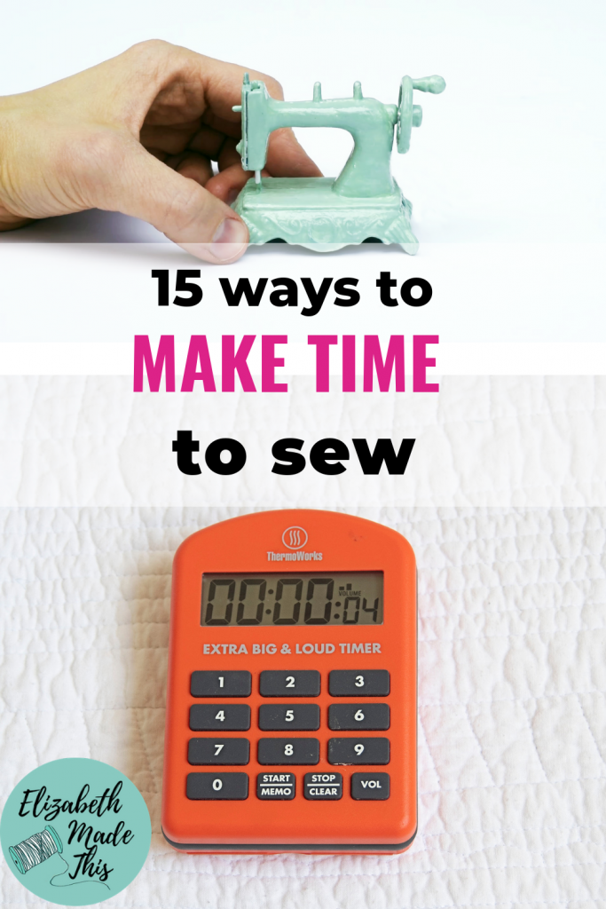 "Pinterest image reading ""15 ways to make time to sew"" showing small sewing machine, and kitchen timer"