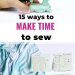 Pinterest image 15 ways to make time to sew with mini sewing machine and fabric with post-it notes that have sewing construction steps drawn on them