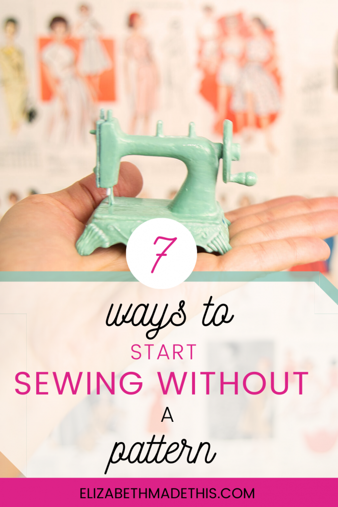 Pinterest image: 7 ways to start sewing without a pattern with hand holding sewing machine