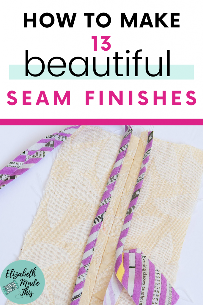 "Pinterest image: ""how to make 13 beautiful seam finishes"" bias bound seams"